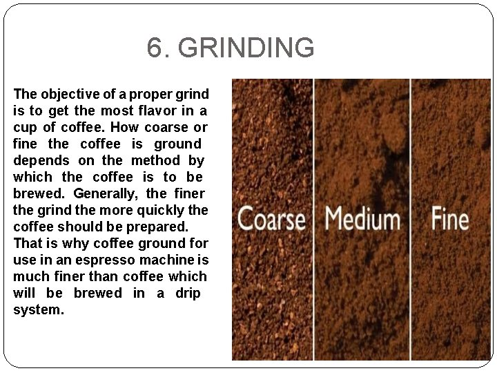 6. GRINDING The objective of a proper grind is to get the most flavor