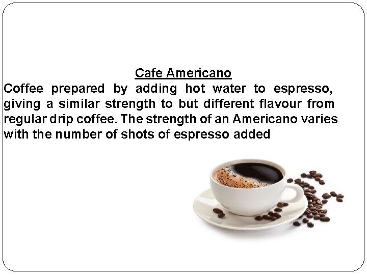 Cafe Americano Coffee prepared by adding hot water to espresso, giving a similar strength