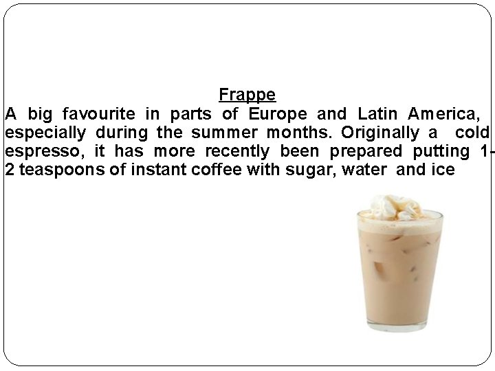 Frappe A big favourite in parts of Europe and Latin America, especially during the