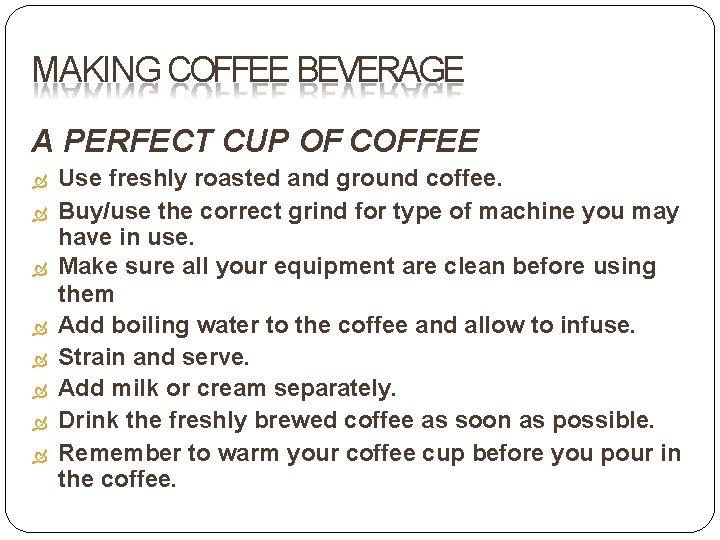 MAKING COFFEE BEVERAGE A PERFECT CUP OF COFFEE Use freshly roasted and ground coffee.
