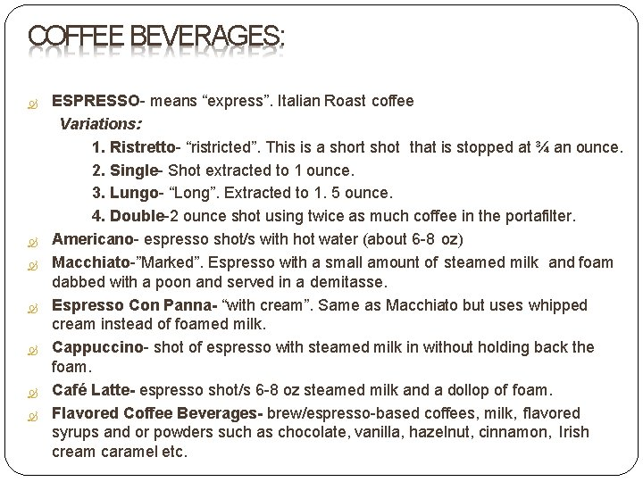 """COFFEE BEVERAGES: ESPRESSO- means """"express"""". Italian Roast coffee Variations: 1. Ristretto- """"ristricted"""". This is"""