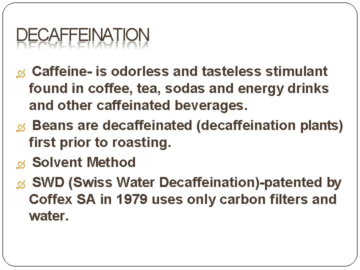 DECAFFEINATION Caffeine- is odorless and tasteless stimulant found in coffee, tea, sodas and energy