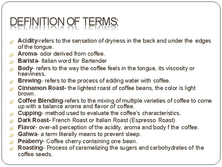 DEFINITION OF TERMS: Acidity-refers to the sensation of dryness in the back and under
