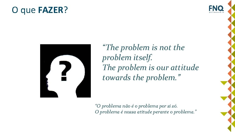 """O que FAZER? """"The problem is not the problem itself. The problem is our"""