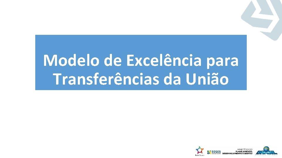 Modelo de Excelência para Transferências da União