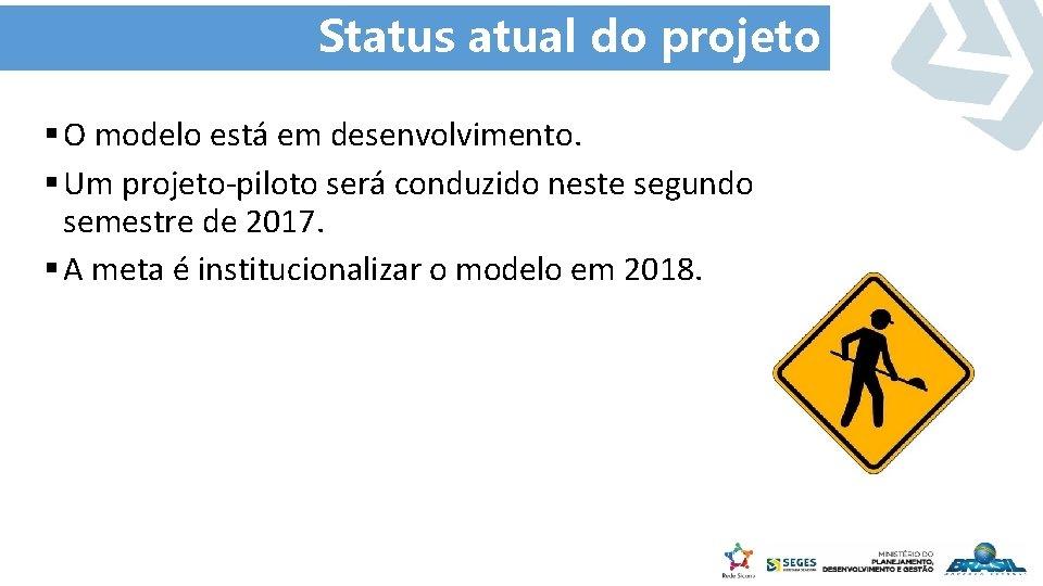 Status atual do projeto § O modelo está em desenvolvimento. § Um projeto-piloto será