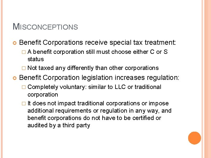MISCONCEPTIONS Benefit Corporations receive special tax treatment: � A benefit corporation still must choose