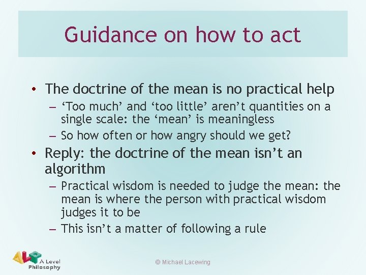Guidance on how to act • The doctrine of the mean is no practical