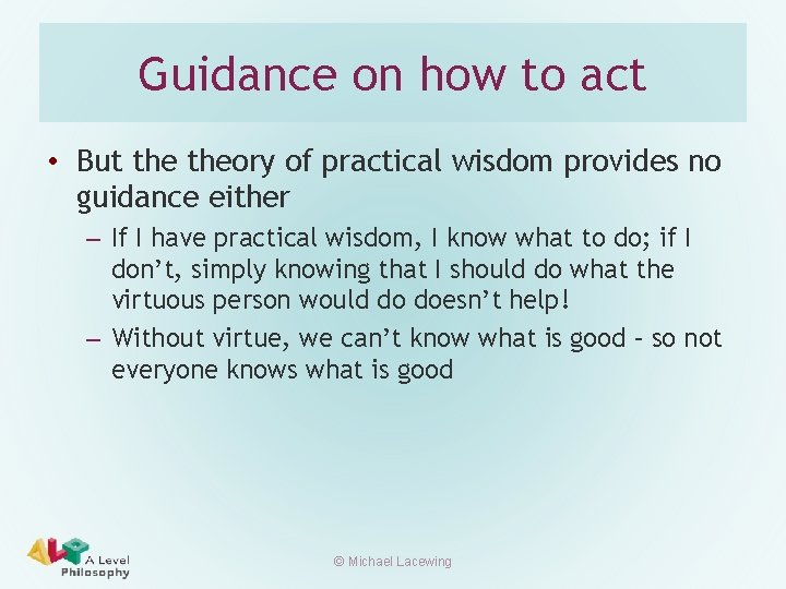 Guidance on how to act • But theory of practical wisdom provides no guidance