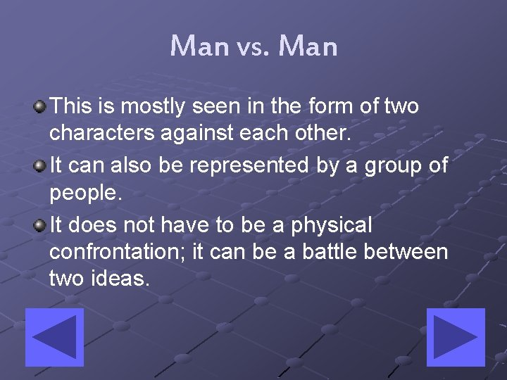 Man vs. Man This is mostly seen in the form of two characters against