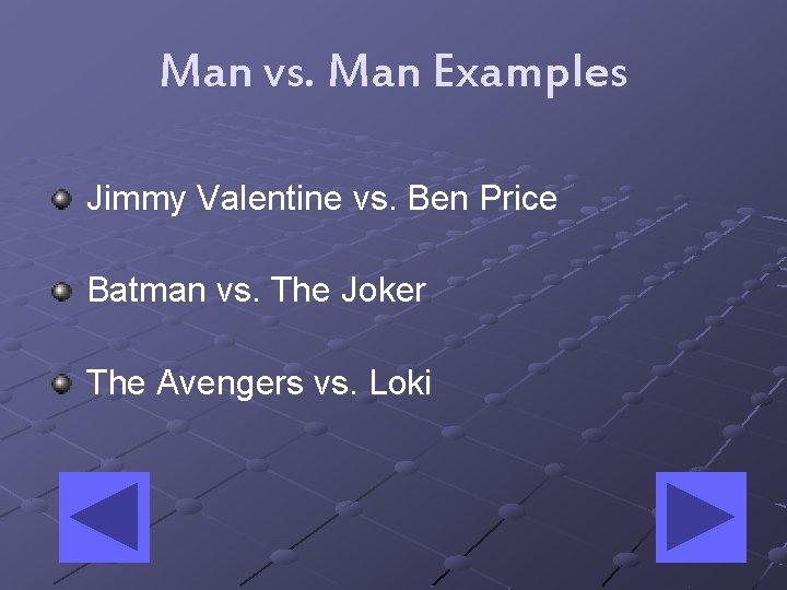 Man vs. Man Examples Jimmy Valentine vs. Ben Price Batman vs. The Joker The