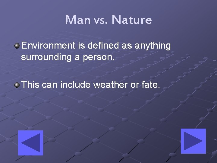 Man vs. Nature Environment is defined as anything surrounding a person. This can include