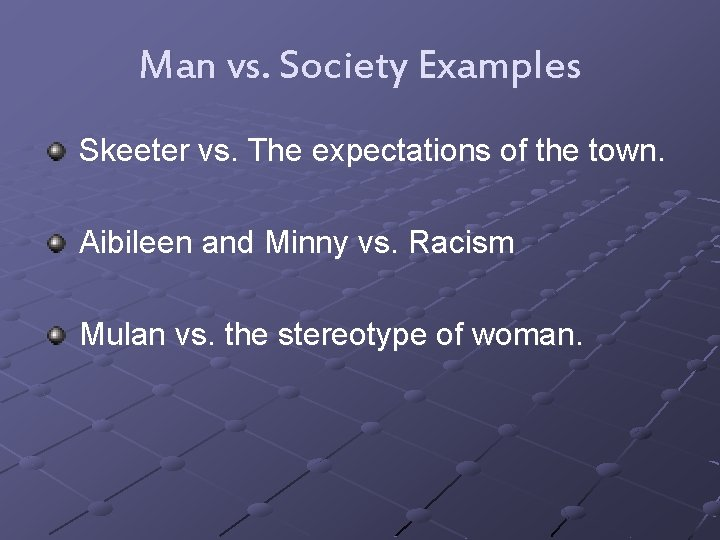 Man vs. Society Examples Skeeter vs. The expectations of the town. Aibileen and Minny