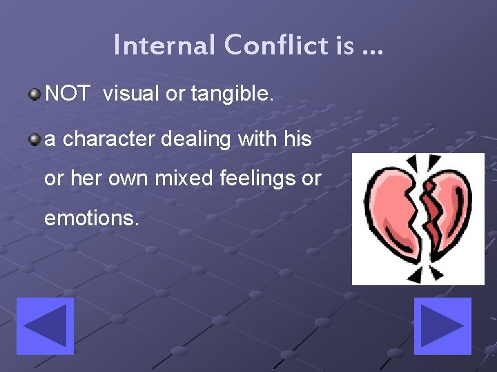 Internal Conflict is … NOT visual or tangible. a character dealing with his or