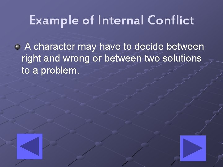 Example of Internal Conflict A character may have to decide between right and wrong