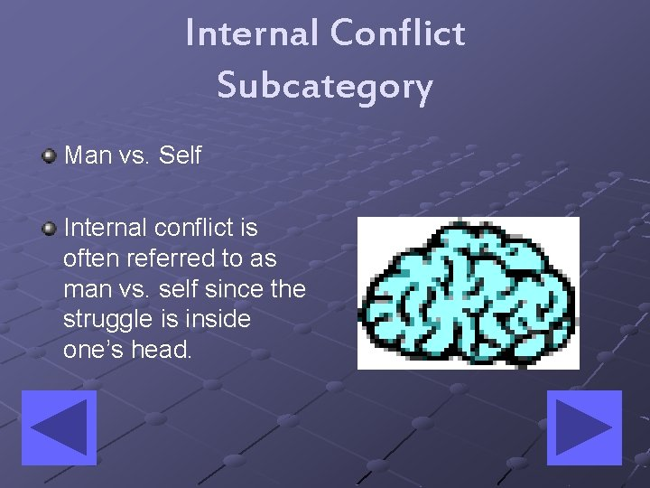 Internal Conflict Subcategory Man vs. Self Internal conflict is often referred to as man