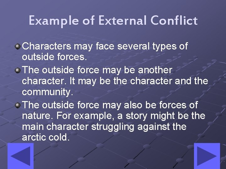 Example of External Conflict Characters may face several types of outside forces. The outside