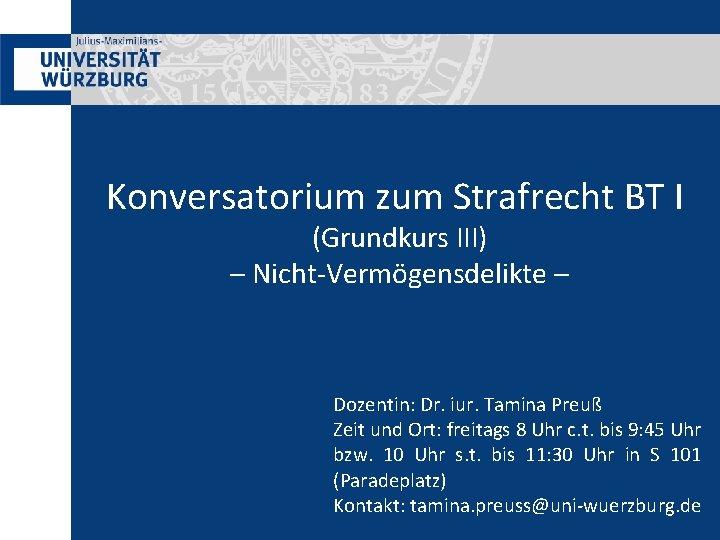 Konversatorium zum Strafrecht BT I (Grundkurs III) – Nicht-Vermögensdelikte – Dozentin: Dr. iur. Tamina