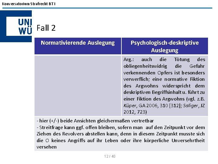 Konversatorium Strafrecht BT I Fall 2 Normativierende Auslegung Psychologisch-deskriptive Auslegung Arg. : auch die