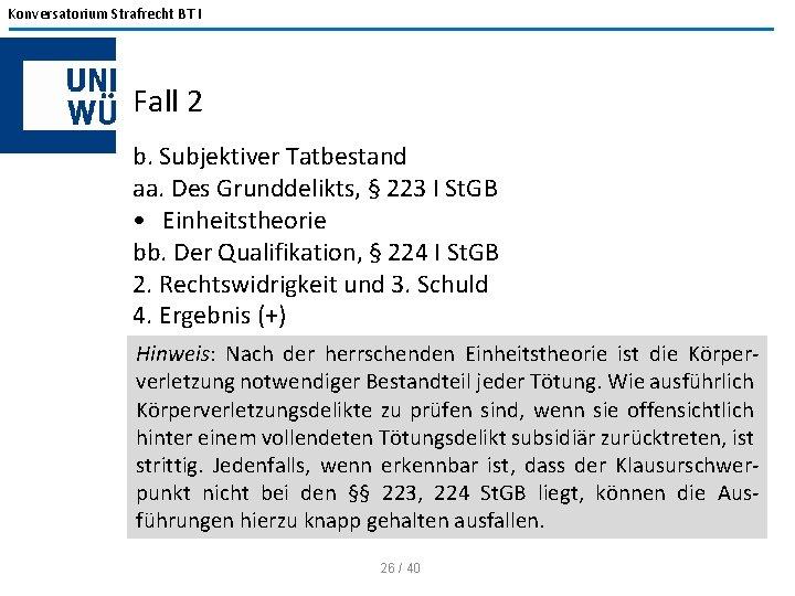 Konversatorium Strafrecht BT I Fall 2 b. Subjektiver Tatbestand aa. Des Grunddelikts, § 223