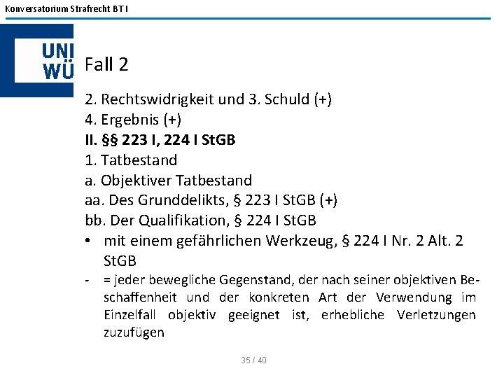 Konversatorium Strafrecht BT I Fall 2 2. Rechtswidrigkeit und 3. Schuld (+) 4. Ergebnis