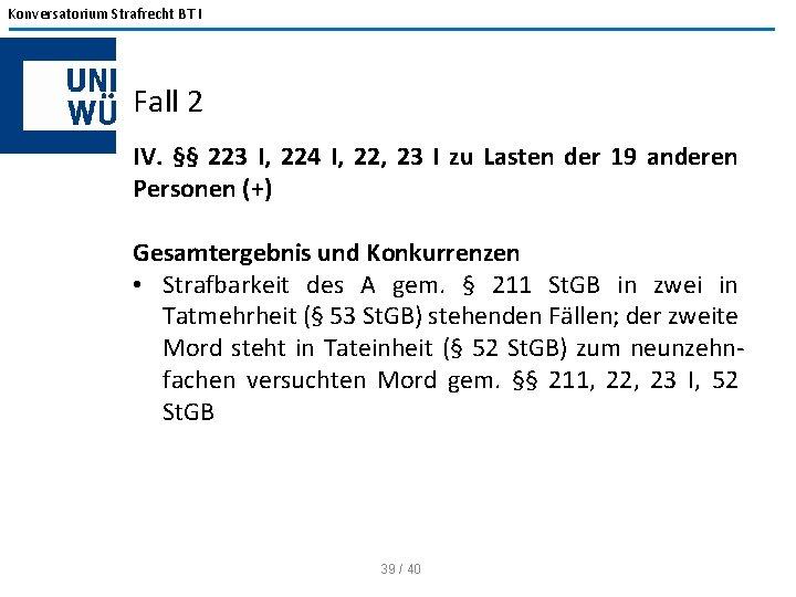 Konversatorium Strafrecht BT I Fall 2 IV. §§ 223 I, 224 I, 22, 23
