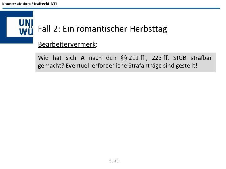 Konversatorium Strafrecht BT I Fall 2: Ein romantischer Herbsttag Bearbeitervermerk: Wie hat sich A