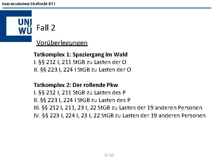 Konversatorium Strafrecht BT I Fall 2 Vorüberlegungen Tatkomplex 1: Spaziergang im Wald I. §§