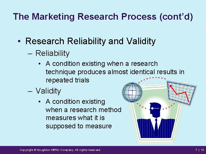 The Marketing Research Process (cont'd) • Research Reliability and Validity – Reliability • A