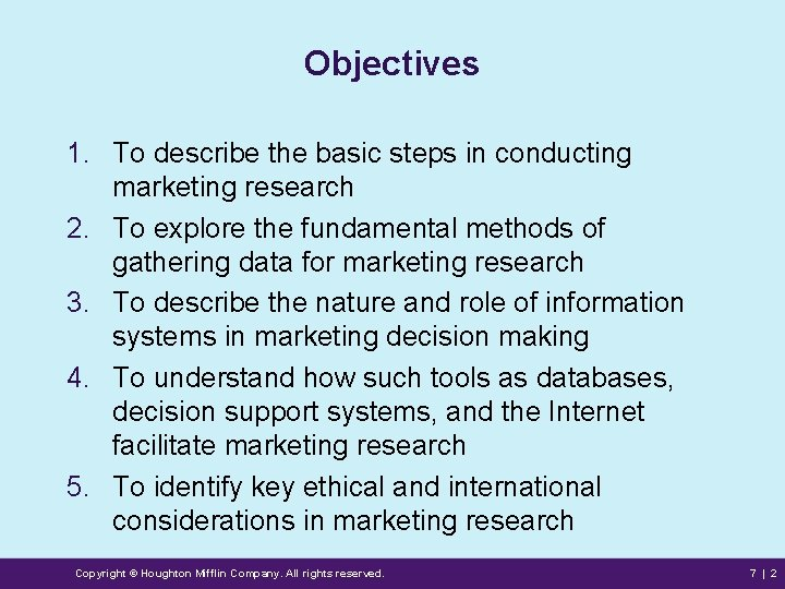 Objectives 1. To describe the basic steps in conducting marketing research 2. To explore