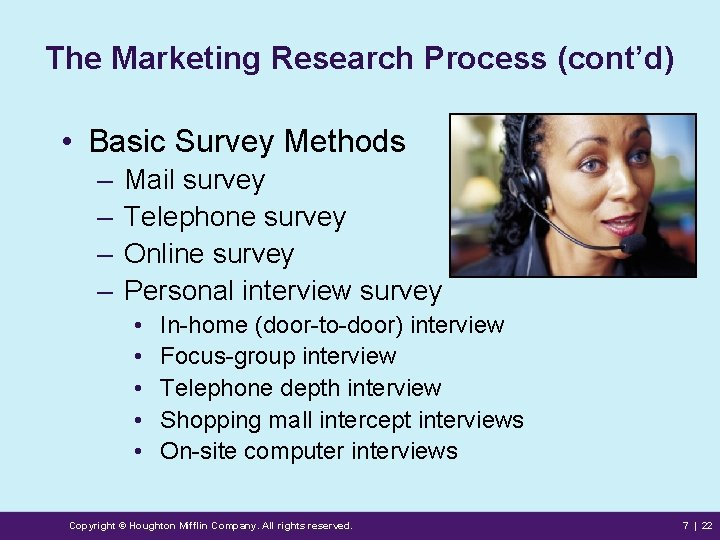 The Marketing Research Process (cont'd) • Basic Survey Methods – – Mail survey Telephone