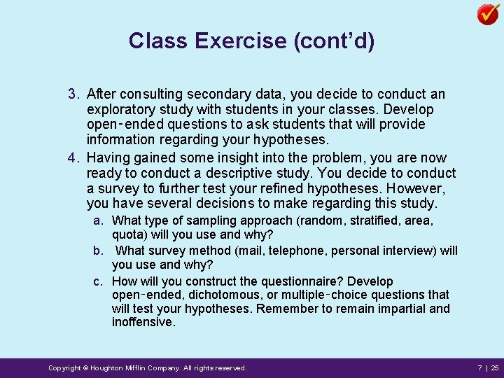Class Exercise (cont'd) 3. After consulting secondary data, you decide to conduct an exploratory