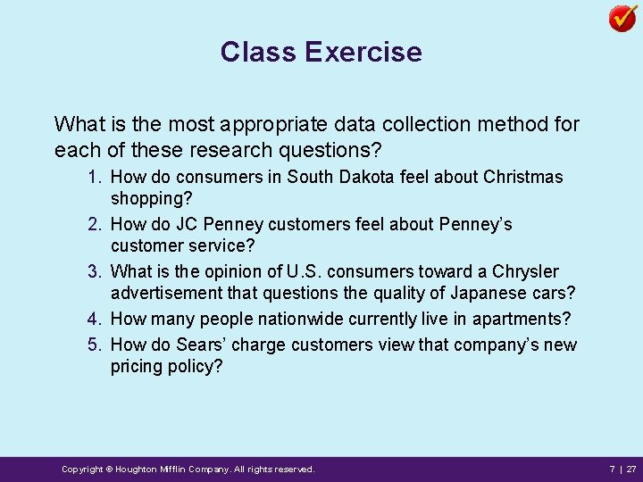 Class Exercise What is the most appropriate data collection method for each of these