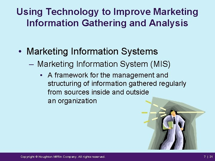 Using Technology to Improve Marketing Information Gathering and Analysis • Marketing Information Systems –