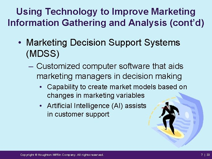 Using Technology to Improve Marketing Information Gathering and Analysis (cont'd) • Marketing Decision Support