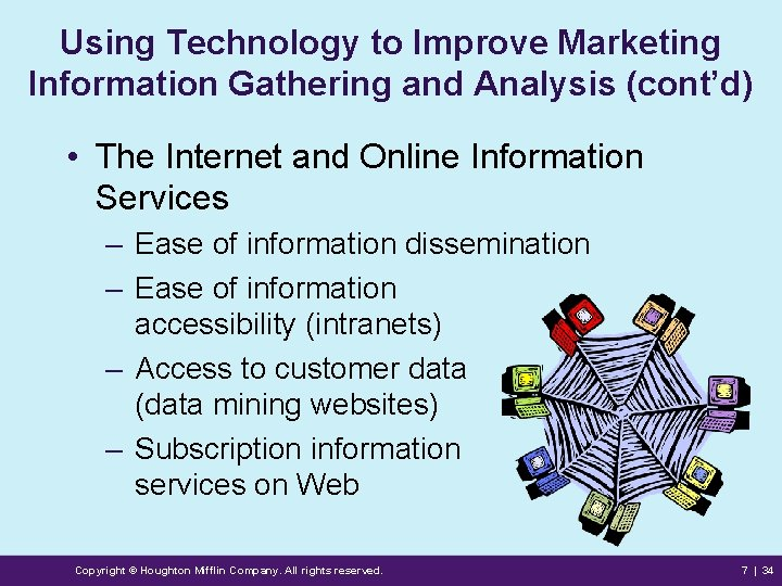 Using Technology to Improve Marketing Information Gathering and Analysis (cont'd) • The Internet and