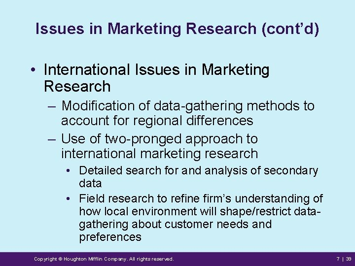 Issues in Marketing Research (cont'd) • International Issues in Marketing Research – Modification of