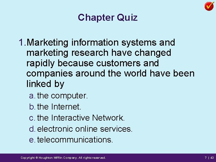 Chapter Quiz 1. Marketing information systems and marketing research have changed rapidly because customers