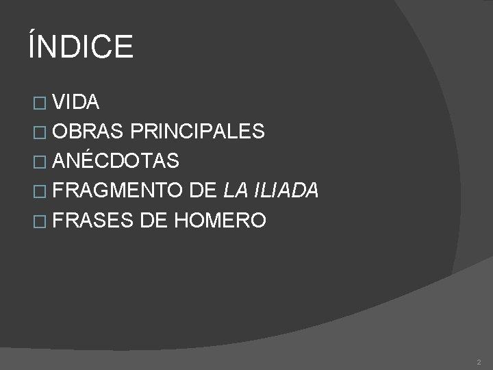 ÍNDICE � VIDA � OBRAS PRINCIPALES � ANÉCDOTAS � FRAGMENTO DE LA ILIADA �