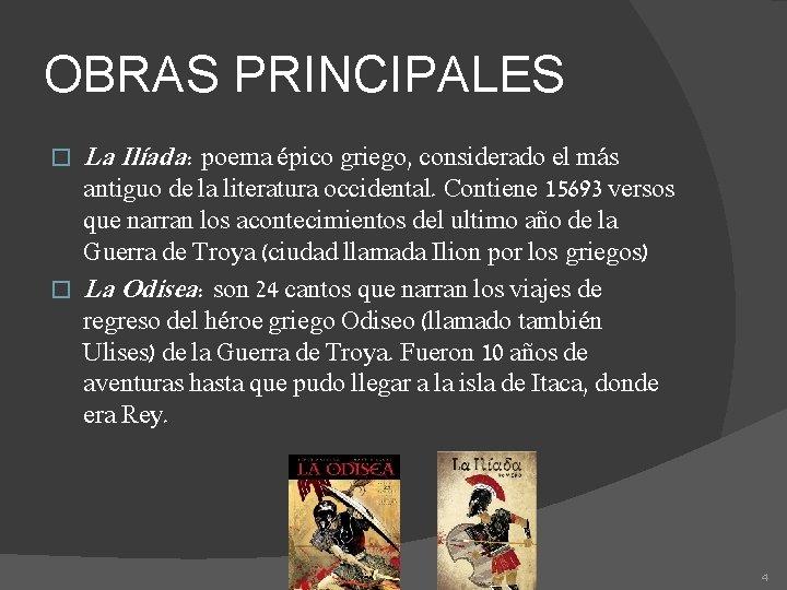 OBRAS PRINCIPALES � La Ilíada: poema épico griego, considerado el más antiguo de la