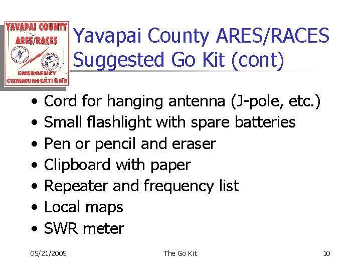 Yavapai County ARES/RACES Suggested Go Kit (cont) • • Cord for hanging antenna (J-pole,