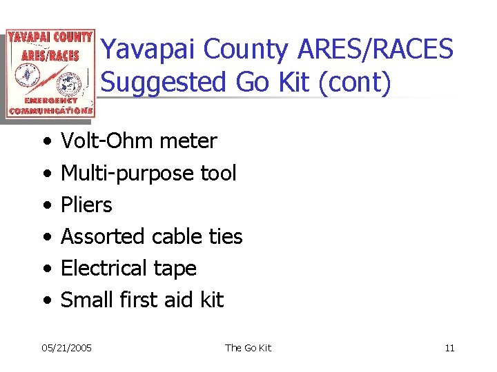 Yavapai County ARES/RACES Suggested Go Kit (cont) • • • Volt-Ohm meter Multi-purpose tool