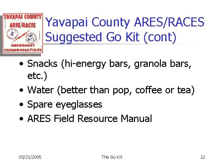 Yavapai County ARES/RACES Suggested Go Kit (cont) • Snacks (hi-energy bars, granola bars, etc.