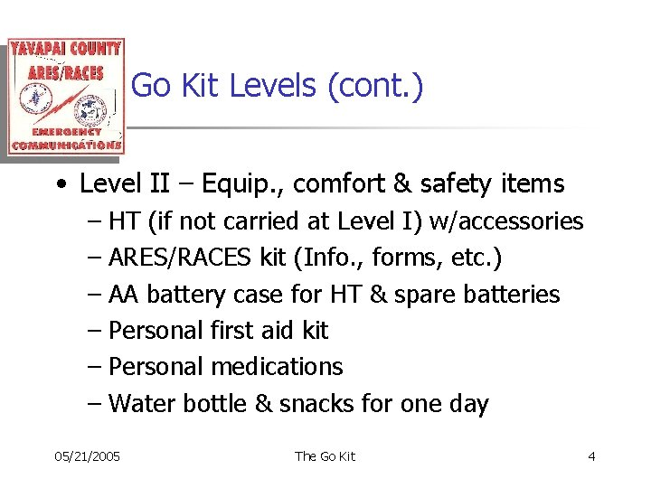 Go Kit Levels (cont. ) • Level II – Equip. , comfort & safety