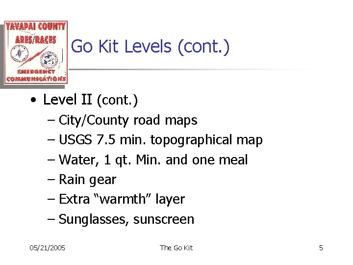 Go Kit Levels (cont. ) • Level II (cont. ) – City/County road maps