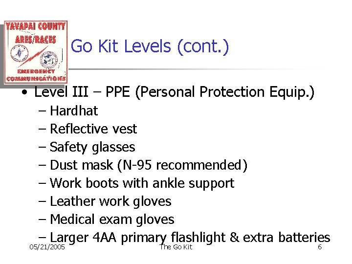 Go Kit Levels (cont. ) • Level III – PPE (Personal Protection Equip. )