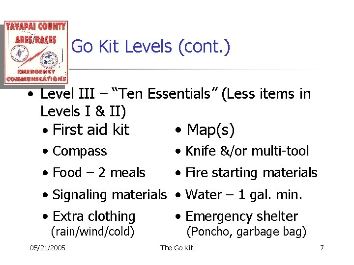 "Go Kit Levels (cont. ) • Level III – ""Ten Essentials"" (Less items in"