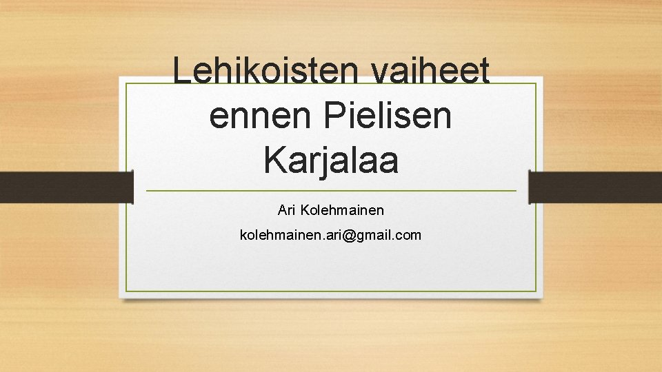 Lehikoisten vaiheet ennen Pielisen Karjalaa Ari Kolehmainen kolehmainen. ari@gmail. com