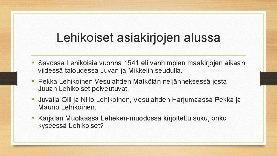 Lehikoiset asiakirjojen alussa • Savossa Lehikoisia vuonna 1541 eli vanhimpien maakirjojen aikaan viidessä taloudessa