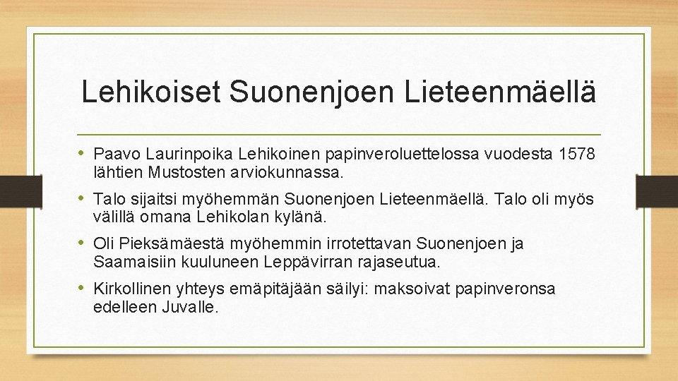 Lehikoiset Suonenjoen Lieteenmäellä • Paavo Laurinpoika Lehikoinen papinveroluettelossa vuodesta 1578 lähtien Mustosten arviokunnassa. •